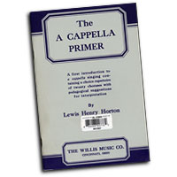 Lewis Henry Horton : The A Cappella Primer : SATB : 01 Songbook : 00412027