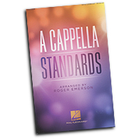 Roger Emerson : A Cappella Standards : SATB : 01 Songbook : 888680662431 : 00212534