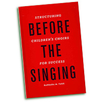 Barbara Tagg : Before the Singing: Structuring Children's Choirs for Success : 01 Book :  : 9780199920709