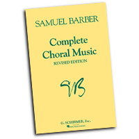 Samuel Barber : Complete Choral Music : SATB : 01 Songbook : 073999716801 : 1423475828 : 50334620