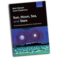 Jussi Chydenius and Bob Chilcott : Sun, Moon, Sea, and Stars : SATB : 01 Songbook : 9780193388147 : 9780193388147