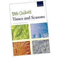 Bob Chilcott : Times and Seasons : SSA : Songbook :  : 9780193530881