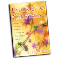 Tom Fettke : Ladies Sing Christmas : SSA : 01 Songbook : MC-543