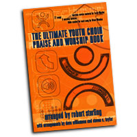 Robert Sterling : The Ultimate Youth Choir Praise & Worship Book : SAB : 01 Songbook : 080689359170