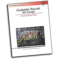 Gabriel Faure : 50 Songs - Medium Low Voice : Solo : Songbook : Gabriel Faure : 073999470703 : 0793534054 : 00747070