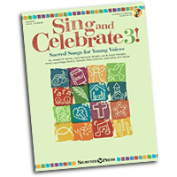 Various Arrangers : Sing and Celebrate 3! Sacred Songs for Young Voices : Unison : 01 Songbook & 1 CD : 884088947095 : 1480354163 : 35029219