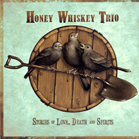 Honey Whiskey Trio : Stories of Love, Death and Spirits : 00  1 CD